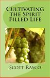 Cultivating the Spirit Filled Life, Scott Rasco, 1456560719