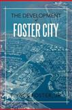 The Development of Foster City, T. Jack Foster Jr., 1479710717