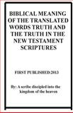 Biblical Meaning of the Translated Words Truth and the Truth in the New Testament Scriptures, Repsaj Jasper, 1494490714