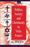 Politics, Society and Christianity in Vichy France, Halls, W. D., 185973071X