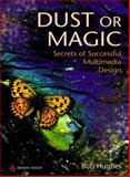 Dust or Magic : Secrets of Successful Multimedia Design, Hughes, Bob, 0201360713