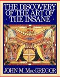 The Discovery of the Art of the Insane, MacGregor, John M., 0691040710