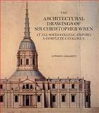 The Architectural Drawings of Sir Christopher Wren : At All Souls College, Oxford: A Complete Catalogue, Geraghty, Anthony, 075464071X