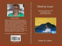 Theft by Court : Inglewood and Culver City Municipal Courts Enforce Black Codes, Lofton, Esther M., 0988450712
