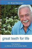 Great Teeth for Life, Brian Halvorsen, 1450200710