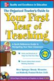 The Organized Teacher's Guide to Your First Year of Teaching : A Quick Reference Guide to Navigating Your New Classroom, Springer, Steve and Alexander, Brandy, 0071740716
