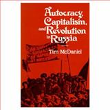Autocracy, Capitalism and Revolution in Russia, McDaniel, Tim, 0520060717