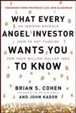 What Every Angel Investor Wants You to Know : An Insider Reveals How to Get Smart Funding for Your Billion Dollar Idea, Cohen, Brian and Kador, John, 0071800719