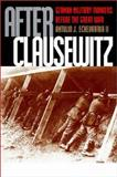 After Clausewitz : German Military Thinkers Before the Great War, Echevarria, Antulio Joseph, 0700610715