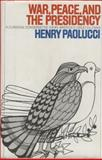 War, Peace, and the Presidency, Henry Paolucci, 0918680719