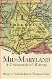Mid-Maryland : A Crossroads of History, Powell, Michael A. and Thompson, Bruce A., 1596290714