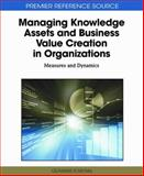 Managing Knowledge Assets and Business Value Creation in Organizations : Measures and Dynamics, Giovanni Schiuma, 1609600711