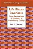 Life History Invariants : Some Explorations of Symmetry in Evolutionary Ecology, Charnov, Eric L., 019854071X