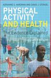 Physical Activity and Health : The Evidence Explained, Hardman, Adrianne E. and Stensel, David J., 0415270715