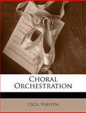 Choral Orchestration, Cecil Forsyth, 114757071X