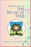 The Meaning of the Musical Tree, Mitzi Dewhitt, 1450030718