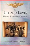 The Life and Loves of a United States Naval Aviator, Harry Carter, 1475950713