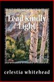 Lead Kindly Light, Celestia O Whitehead, 1493530712