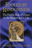 Fooled by Randomness : The Hidden Role of Chance in Life and in the Markets, Taleb, Nassim Nicholas, 1587990717