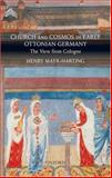 Church and Cosmos in Early Ottonian Germany : The View from Cologne, Mayr-Harting, Henry, 0199210713