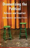 Dramatizing the Political: Deleuze and Guattari, MacKenzie, Iain and Porter, Robert, 0230580718