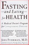 Fasting and Eating for Health : A Medical Doctor's Program for Conquering Disease, Fuhrman, Joel, 0312130716