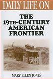 Daily Life on the Nineteenth Century American Frontier, Mary Ellen Jones, 0313360715