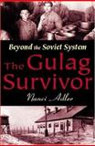 The Gulag Survivor : Beyond the Soviet System, Adler, Nanci, 0765800713