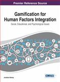 Gamification for Human Factors Integration : Social, Education, and Psychological Issues, Jonathan Bishop, 1466650710