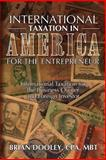 International Taxation in America for the Entrepreneur, Mr. Brian, Brian Dooley,, 1495290719