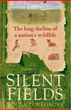Silent Fields : The Long Decline of a Nation's Wildlife, Lovegrove, Roger, 0198520719