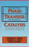 Phase-Transfer Catalysis : Fundamentals, Applications and Industrial Perspectives, Starks, Charles M. and Liotta, Charles, 0412040719