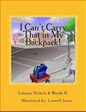 I Can't Carry That in My Backpack!, Latanya Nichols and Wanda B, 1466330716