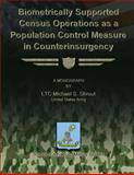 Biometrically Supported Census Operations As a Population Control Measure in Counterinsurgency, LTC Michael S., Michael Shrout, US Army, 1479200719