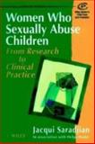 Women Who Sexually Abuse Children : From Research to Clinical Practice, Saradjian, Jacqui and Hanks, Helga G., 0471960721