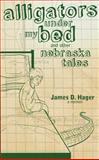 Alligators under My Bed and Other Nebraska Tales, James D. Hager, 0981980724