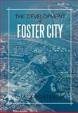 The Development of Foster City, T. Jack Foster Jr., 1479710725