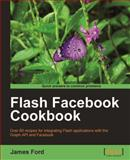 Flash Facebook Cookbook, Ford, James, 1849690723