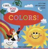 I Say, You Say Colors!, Tad Carpenter, 0316200727