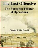 The Last Offensive : The European Theater of Operations, Macdonald, Charles B., 1410220729