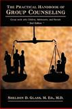 The Practical Handbook of Group Counseling, Sheldon D. Glass, 1426920725