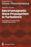 Electromagnetic Wave Propagation in Turbulence : Evaluation and Application of Mellin Transforms, Sasiela, Richard J., 3642850723
