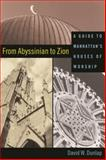 From Abyssinian to Zion : A Guide to Manhattan's Houses of Worship, Dunlap, David W., 0231500726