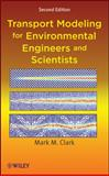 Transport Modeling for Environmental Engineers and Scientists, Clark, Mark M., 0470260726