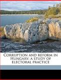 Corruption and Reform in Hungary; a Study of Electoral Practice, R. w. 1879-1951 Seton-Watson, 1149330724