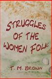 Struggles of the Women Folk, T. Brown, 149270072X