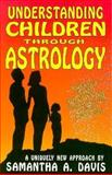 Understanding Children Through Astrology, Samantha A. Davis, 1560870729