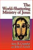 The World-Shattering Ministry of Jesus, Anne B. Crumpler and John O. Gooch, 0687090725