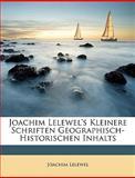 Joachim Lelewel's Kleinere Schriften Geographisch-Historischen Inhalts, Joachim Lelewel, 1147410720