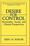 Desire for Control : Personality, Social, and Clinical Perspectives, Burger, J. M., 0306440725